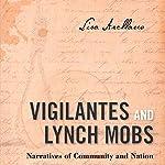 Vigilantes and Lynch Mobs: Narratives of Community and Nation | Lisa Arellano