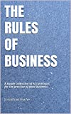 The Rules of Business: A handy collection of 923 precepts for the practice of good business