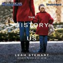 The History of Us Audiobook by Leah Stewart Narrated by Cassandra Campbell