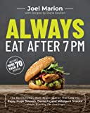 Always Eat After 7 PM: The Revolutionary Rule-Breaking Diet That Lets You Enjoy Huge Dinners, Desserts, and Indulgent…