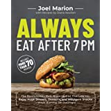 Always Eat After 7 PM: The Revolutionary Rule-Breaking Diet That Lets You Enjoy Huge Dinners, Desserts, and Indulgent Snacks―