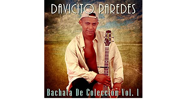Bachata de Colección, Vol. 1 by Davicito Paredes on Amazon Music - Amazon.com
