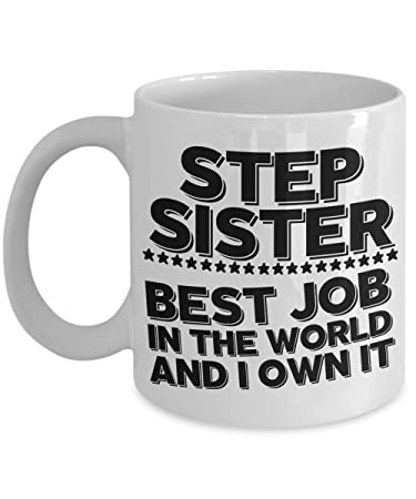 Step Sister Mug-Best Job Coffee Cup - Perfect Birthday Gifts for Sister-In