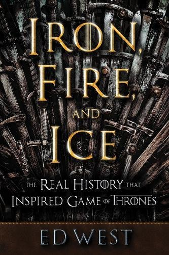 Iron, Fire, and Ice: The Real History that Inspired Game of Thrones