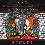Key the Steampunk Vampire Girl and the Dungeon of Despair |  Becket