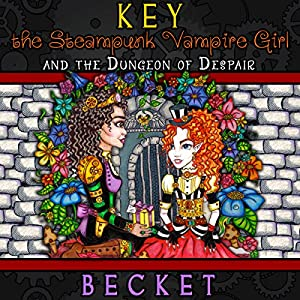 Key the Steampunk Vampire Girl and the Dungeon of Despair Audiobook
