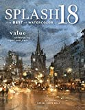 img - for Splash 18: Value Celebrating Light and Dark (Splash: The Best of Watercolor) book / textbook / text book