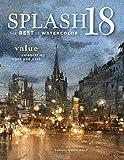Kyпить Splash 18: Value - Celebrating Light and Dark (Splash: The Best of Watercolor) на Amazon.com