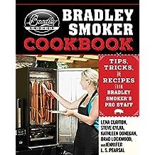 The Bradley Smoker Cookbook: Tips, Tricks, and Recipes from Bradley Smoker's Pro Staff