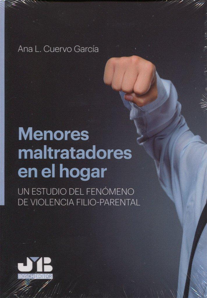 Menores maltratadores en el hogar: Un estudio del fenómeno de violencia filio-parental Tapa blanda – 4 ene 2018 Ana L. Cuervo García J.M. BOSCH EDITOR 8494774387 Crime & criminology