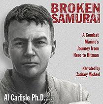 BROKEN SAMURAI: A COMBAT MARINE'S JOURNEY FROM HERO TO HITMAN