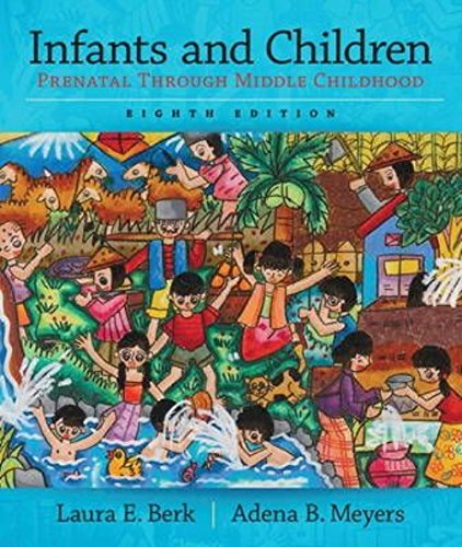 Infants and Children: Prenatal through Middle Childhood (8th Edition) (Berk & Meyers, The Infants, Children, and Adolescents Series, 8th Edition)