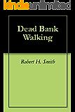 Dead Bank Walking (English Edition)