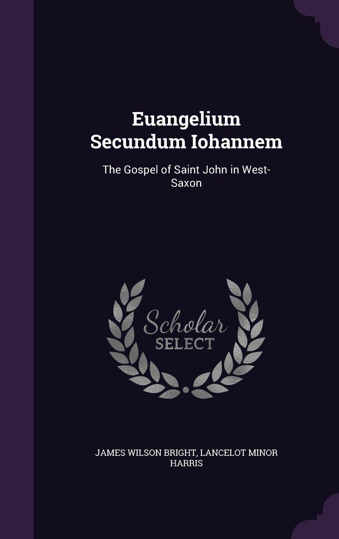 Read Online Euangelium Secundum Iohannem: The Gospel of Saint John in West-Saxon PDF