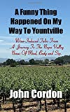 A Funny Thing Happened On My Way To Yountville: Wine-Induced Tales Of A Journey To The Napa Valley Nexus Of Mind, Body and Sip
