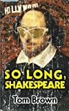 So Long, Shakespeare, Tom Brown, 148209195X
