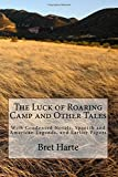 img - for The Luck of Roaring Camp and Other Tales: With Condensed Novels, Spanish and American Legends, and Earlier Papers book / textbook / text book