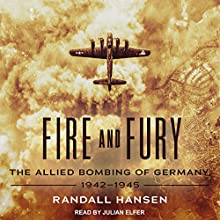 Fire and Fury: The Allied Bombing of Germany, 1942-1945 Audiobook by Randall Hansen Narrated by Julian Elfer