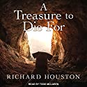 A Treasure to Die For: To Die For, Book 3 Audiobook by Richard Houston Narrated by Todd McLaren