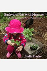 Backyard Play with Mummy: Mummy Musings and Mayhem Aussie Series Paperback