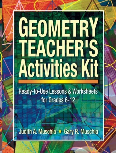 Geometry Teacher's Activities Kit: Ready-to-Use Lessons & Worksheets for Grades 6-12 by Judith A. Muschla -