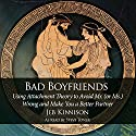 Bad Boyfriends: Using Attachment Theory to Avoid Mr. (or Ms.) Wrong and Make You a Better Partner Audiobook by Jeb Kinnison Narrated by Steve Toner