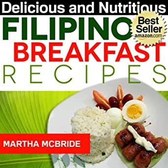 Delicious And Nutritious Filipino Breakfast Recipes Affordable Easy And Tasty Meals You Will Love Bestselling Recipes Book 1 Kindle Edition By Mcbride Martha Cookbooks Food Wine Kindle Ebooks Amazon Com