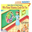 Nurse Olivia 'Liv' Welle Presents: Who Knew Vitamins Could Be Fun (Smart Kids Healthy Kids Children's Books Collection) (Children's Books with Good Values)