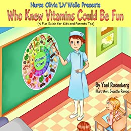Nurse Olivia 'Liv' Welle Presents: Who Knew Vitamins Could Be Fun (Smart Kids Healthy Kids Children's Books Collection) (Children's Books with Good Values) by [Rosenberg, Yael]
