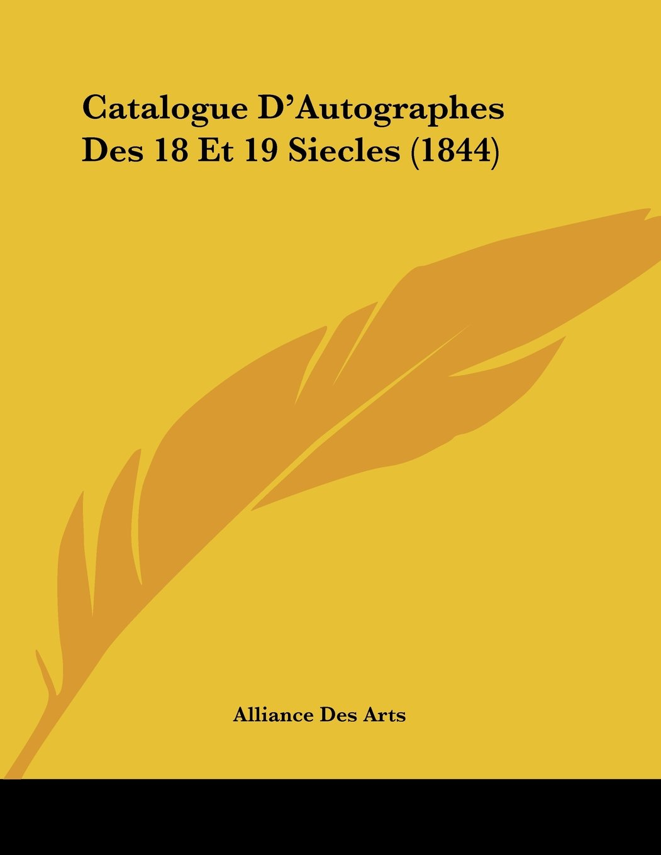 Catalogue D'Autographes Des 18 Et 19 Siecles (1844) (French Edition) PDF