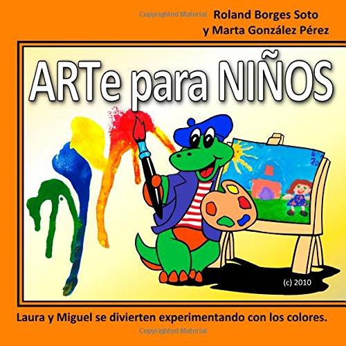 Descargar Libro Arte Para Ninos: Laura Y Miguel Se Divierten Experimentando Con Los Colores Roland Borges Soto