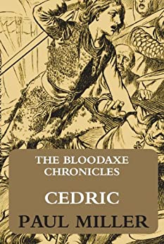 Cedric (The Bloodaxe Chronicles Book 3) by [Miller, Paul]