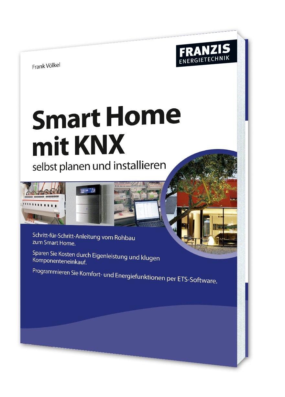 Smart Home mit KNX selbst planen und installieren - Der Praxis ...