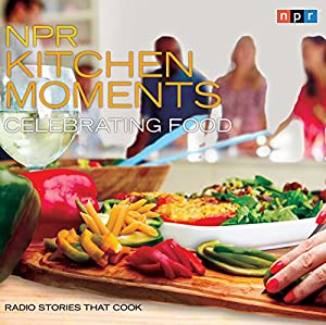 NPR Kitchen Moments: Celebrating Food Radio/TV Program