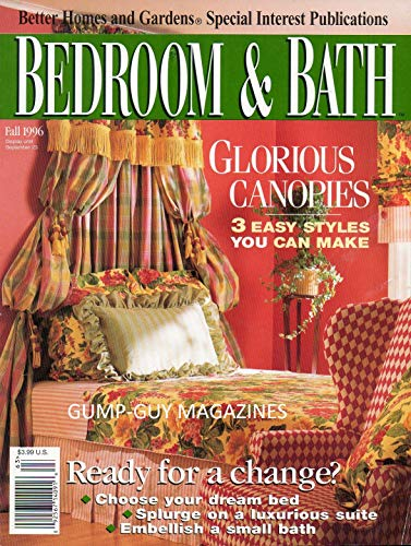 - Better Homes and Gardens BEDROOM & BATH Magazine Fall 1996 GLORIOUS CANOPIES: 3 EASY STYLES YOU CAN MAKE Choose Your Dream Bed EMBELLISH A SMALL BATH Splurge On A Luxurious Suite COLOR AND PATTERN