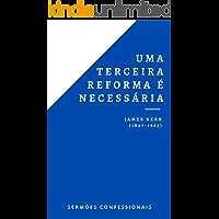 Uma Terceira Reforma É Necessária: Voltando às origens da teologia covenanter (Sermões Confessionais Livro 2)