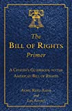 The Bill of Rights Primer, Akhil Reed Amar and Les Adams, 1620875721