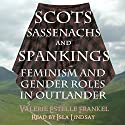 Scots, Sassenachs, and Spankings: Feminism and Gender Roles in Outlander Audiobook by Valerie Estelle Frankel Narrated by Isla Lindsay