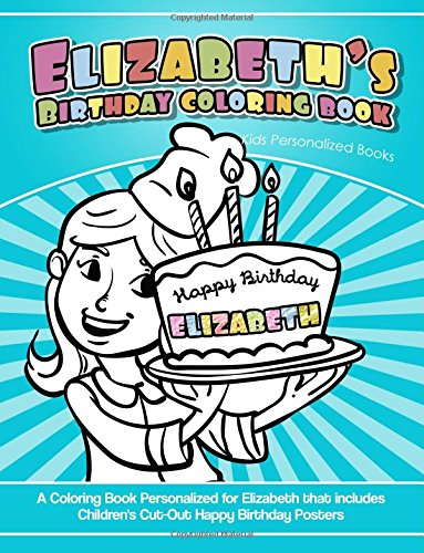 Download Elizabeth's Birthday Coloring Book Kids Personalized Books: A Coloring Book Personalized for Elizabeth that includes Children's Cut Out Happy Birthday Posters ebook