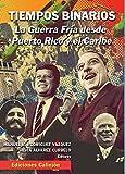 img - for Tiempos binarios. La Guerra Fria desde Puerto Rico y el Caribe book / textbook / text book