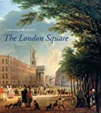 img - for The London Square: Gardens in the Midst of Town (The Paul Mellon Centre for Studies in British Art) book / textbook / text book
