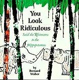 You Look Ridiculous, Said the Rhinoceros to the Hippopotamus, Bernard Waber, 0395280079