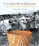 ColumbiaRiver Basketry: Gift of the Ancestors, Gift of the Earth