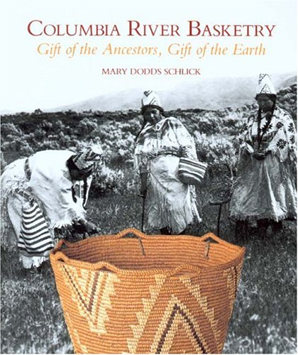 Columbia River Basketry: Gift of the Ancestors, Gift of the Earth (Samuel and Althea Stroum Books)