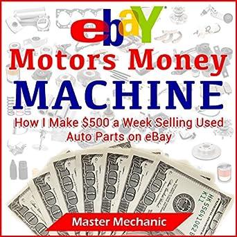 Ebay Motors Money Machine How I Make 500 A Week Selling Used Auto Parts On Ebay Audio Download Amazon Co Uk Master Mechanic Joe Pocian Nicholas L Vulich Books