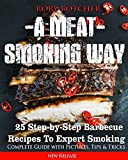 A Meat Smoking Way: 25 Step-by-Step Barbecue Recipes For Expert Smoking (Rory's Meat Kitchen)