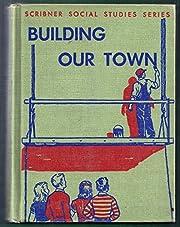 Building Our Town (Scribner Social Studies…