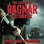 The Legend of Ragnar Lodbrok: Viking King and Warrior | Christopher Van Dyke
