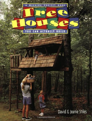 eBook Tree Houses You Can Actually Build: A Weekend Project Book by Jeanie Trusty Stiles, David Stiles.pdf