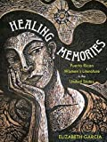 #8: Healing Memories: Puerto Rican Women's Literature in the United States (Latinx and Latin American Profiles)